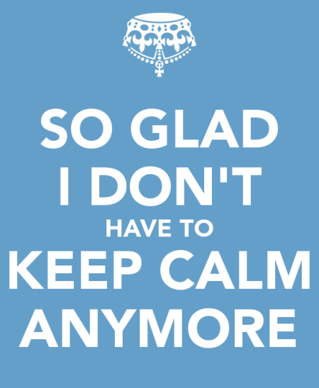 so-glad-i-don-t-have-to-keep-calm-anymore